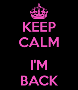 Keep calm I'm back